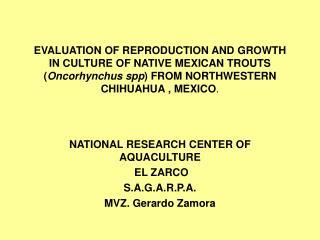 NATIONAL RESEARCH CENTER OF AQUACULTURE  EL ZARCO S.A.G.A.R.P.A. MVZ. Gerardo Zamora