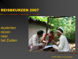 R EISBEURZEN  2007 s tudenten reizen naar het Zuiden VLIR-UOS / K.U.Leuven