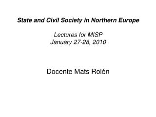 State and Civil Society in Northern Europe Lectures for MISP January 27-28, 2010