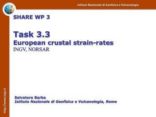 SHARE WP 3 Task 3.3 European crustal strain-rates INGV, NORSAR