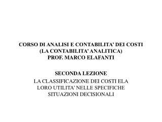 CORSO DI ANALISI E CONTABILITA' DEI COSTI (LA CONTABILITA' ANALITICA) PROF. MARCO ELAFANTI