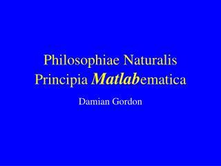 Philosophiae Naturalis  Principia  Matlab ematica