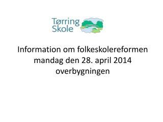 Information om folkeskolereformen mandag den 28. april 2014 overbygningen