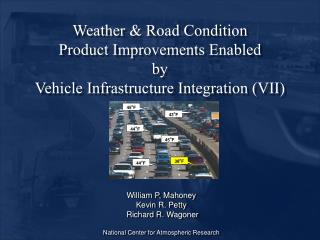 Weather & Road Condition Product Improvements Enabled  by Vehicle Infrastructure Integration (VII)