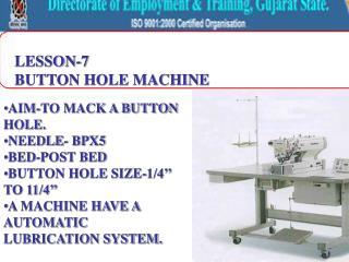 LESSON-7 BUTTON HOLE MACHINE