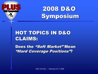 "HOT TOPICS IN D&O CLAIMS: Does the  ""Soft Market""  Mean  ""Hard Coverage Positions"" ?"
