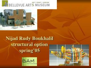 Nijad Rudy Boukhalil structural option spring'05