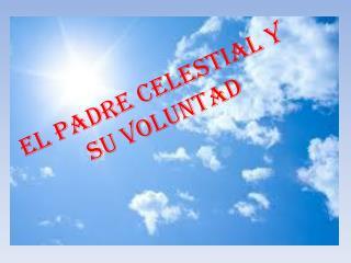 EL PADRE CELESTIAL Y SU VOLUNTAD