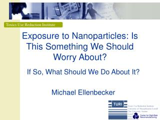 Exposure to Nanoparticles: Is This Something We Should Worry About?