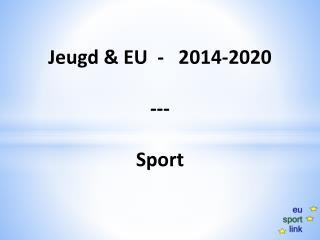 Jeugd & EU  -   2014-2020  --- Sport