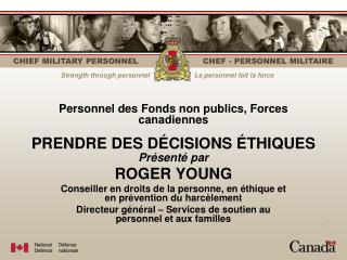 Personnel des Fonds non publics, Forces canadiennes PRENDRE DES DÉCISIONS ÉTHIQUES