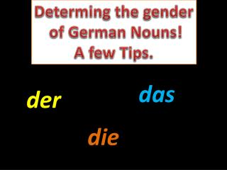 Determing  the gender  of German Nouns! A few Tips.