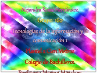 Alejandra Rosas Hernández. Grupo: 160 Tecnologías de la información y la comunicación 1