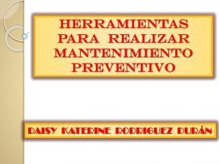 HERRAMIENTAS PARA  REALIZAR MANTENIMIENTO PREVENTIVO