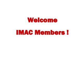 Welcome  IMAC Members !