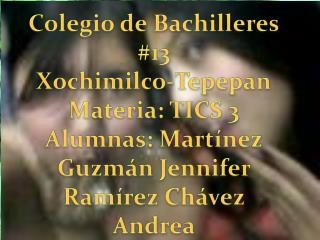 Colegio de Bachilleres  #13 Xochimilco-Tepepan Materia: TICS 3