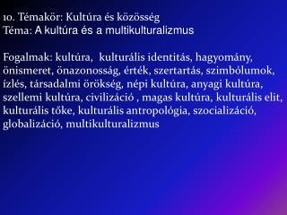 10.  Témakör: Kultúra és közösség Té ma :  A kultúra és a multikulturalizmus