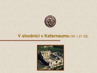 V shodnici v Kafarnaumu (Mr 1,21-28)