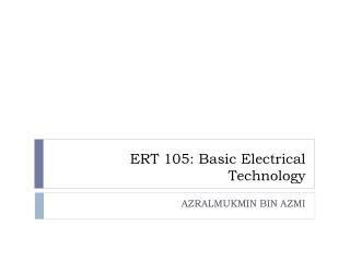ERT 105:  Basic Electrical Technology