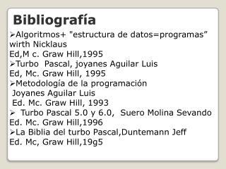 "Algoritmos+ ""estructura de  datos=programas""  wirth Nicklaus Ed,M c. Graw Hill,1995"