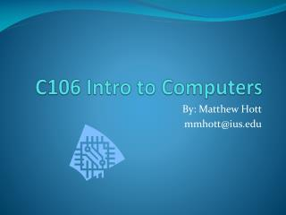 C106 Intro to Computers