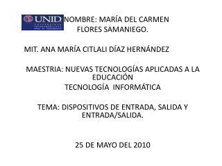 NOMBRE: MARÍA DEL CARMEN   FLORES SAMANIEGO. MIT. ANA MARÍA CITLALI DÍAZ HERNÁNDEZ