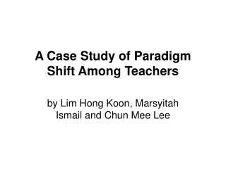 A Case Study of Paradigm Shift Among Teachers