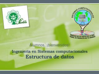 Ingenier�a en Sistemas computacionales Estructura de datos