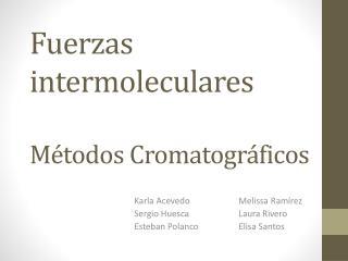 Fuerzas intermoleculares  Métodos  Cromatográficos