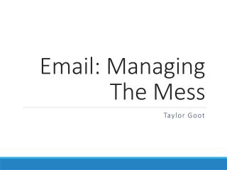 Email: Managing  T he Mess