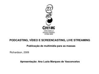 PODCASTING, VÍDEO E SCREENCASTING, LIVE STREAMING Publicação de multimídia para as massas