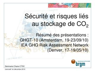 S curit  et risques li s au stockage de CO2  R sum  des pr sentations : GHGT-10 Amsterdam, 19-23