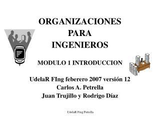 ORGANIZACIONES  PARA INGENIEROS MODULO 1 INTRODUCCION UdelaR FIng feberero 2007 versión 12