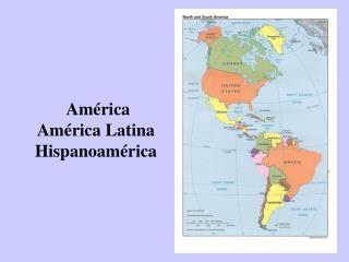 América  América Latina Hispanoamérica