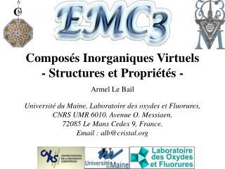 Compos s Inorganiques Virtuels - Structures et Propri t s - Armel Le Bail  Universit  du Maine, Laboratoire des oxydes e