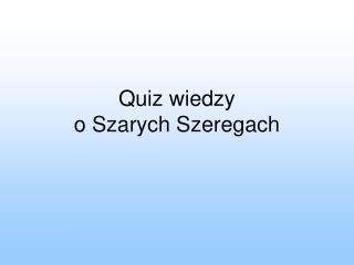 Quiz wiedzy o Szarych Szeregach