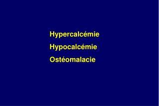 Hypercalc�mie Hypocalc�mie Ost�omalacie