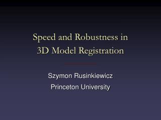 Speed and Robustness in 3D Model Registration