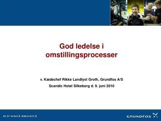 God ledelse i omstillingsprocesser  v. Kædechef Rikke Landlyst Groth, Grundfos A/S