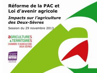 Réforme de la PAC et  Loi d'avenir agricole Impacts sur l'agriculture des Deux-Sèvres
