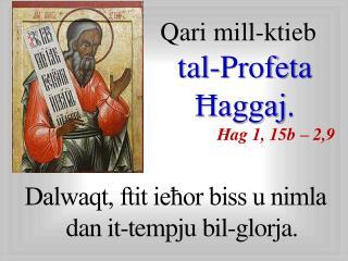 Qari mill-ktieb tal-Profeta Ħaggaj . Ħ ag 1, 1 5b  –  2,9