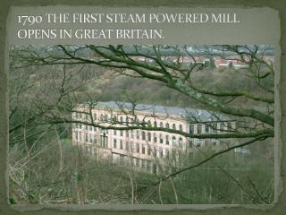1790  THE FIRST STEAM POWERED MILL OPENS IN GREAT BRITAIN.