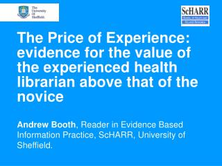 Andrew Booth , Reader in Evidence Based Information Practice, ScHARR, University of Sheffield.