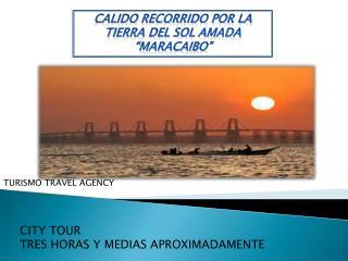 """CALIDO RECORRIDO POR LA TIERRA DEL SOL AMADA """"MARACAIBO"""""""