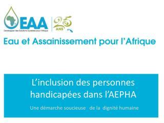 L'inclusion des personnes handicapées dans l'AEPHA Une démarche soucieuse   de la  dignité humaine