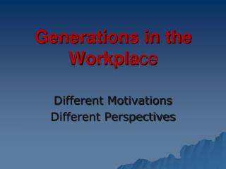 Generations in the Workpla ce