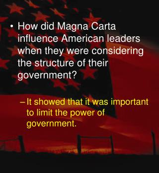 How did Magna Carta influence American leaders when they were considering the structure of their government   It showed