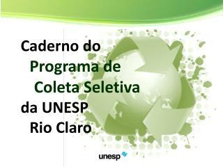 Caderno do    .. Programa de  ... Coleta Seletiva  da UNESP  .. Rio Claro