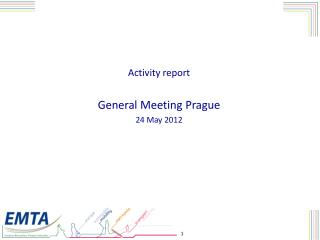 Activity report General Meeting Prague  24 May 2012