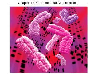Chapter 12: Chromosomal Abnormalities